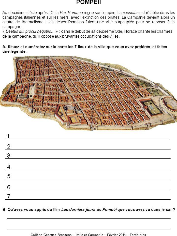 POMPEII Au deuxième siècle après JC, la Pax Romana règne sur lempire. La securitas est rétablie dans les campagnes italiennes et sur les mers, avec le