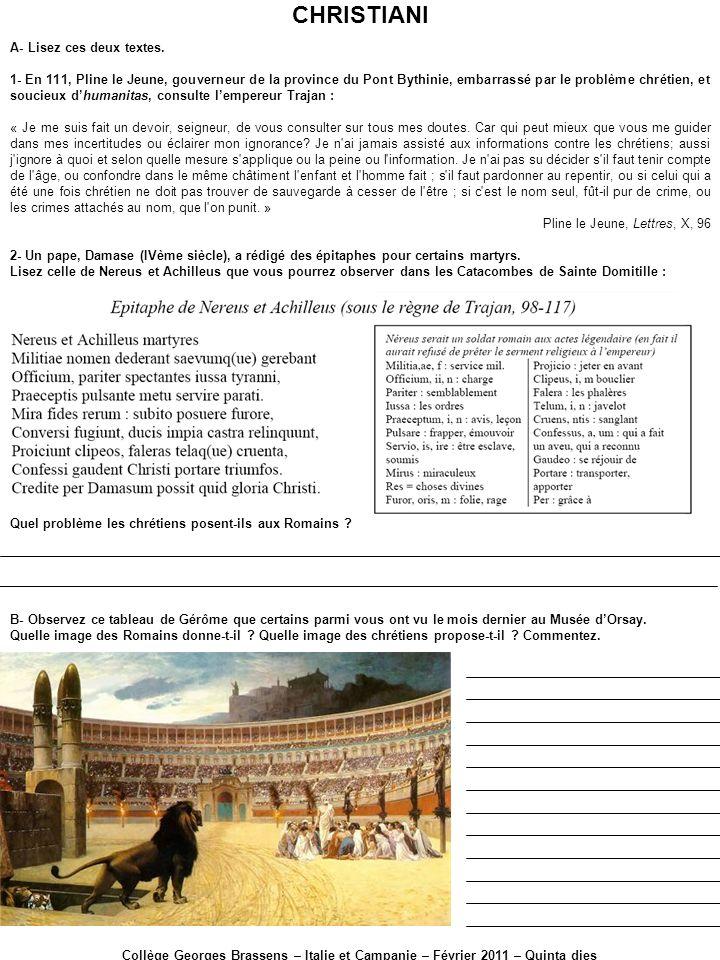 CHRISTIANI Collège Georges Brassens – Italie et Campanie – Février 2011 – Quinta dies A- Lisez ces deux textes. 1- En 111, Pline le Jeune, gouverneur