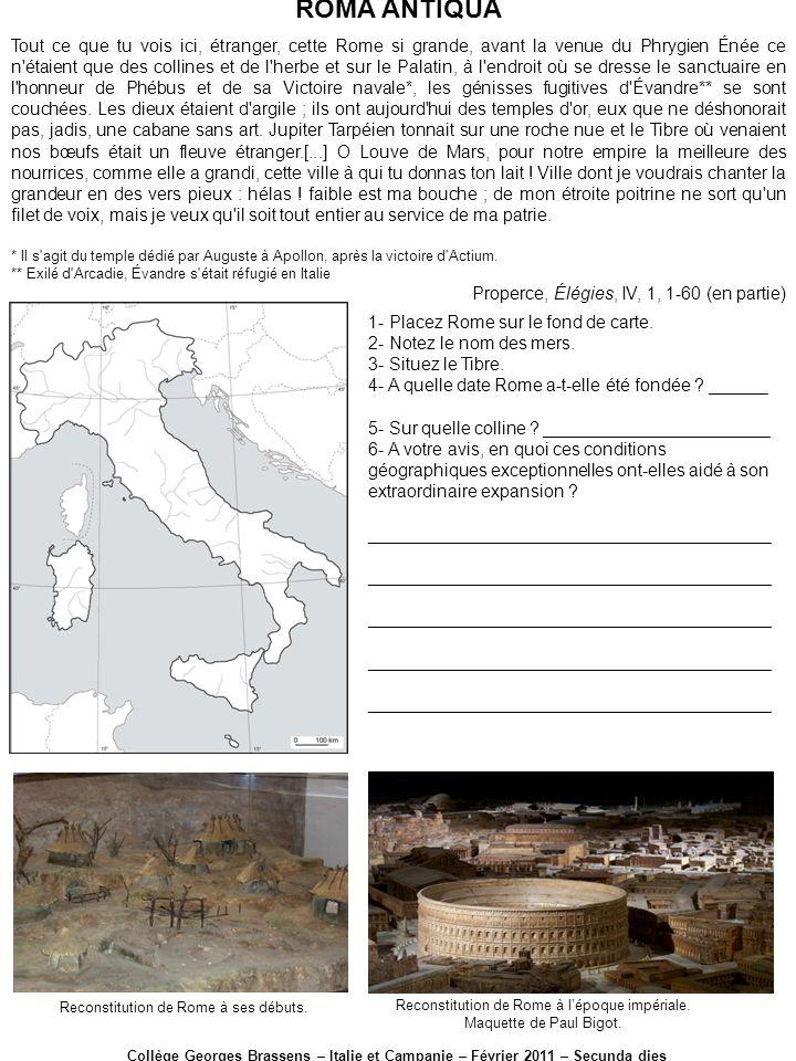 ROMA ANTIQUA Collège Georges Brassens – Italie et Campanie – Février 2011 – Secunda dies 1- Placez Rome sur le fond de carte. 2- Notez le nom des mers