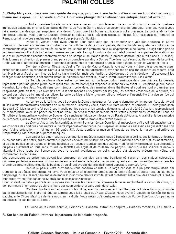 PALATINI COLLES Collège Georges Brassens – Italie et Campanie – Février 2011 – Secunda dies A- Philip Matyszak, dans son faux guide de voyage, propose