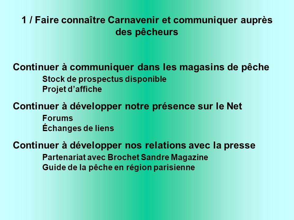 1 / Faire connaître Carnavenir et communiquer auprès des pêcheurs Continuer à communiquer dans les magasins de pêche Stock de prospectus disponible Pr
