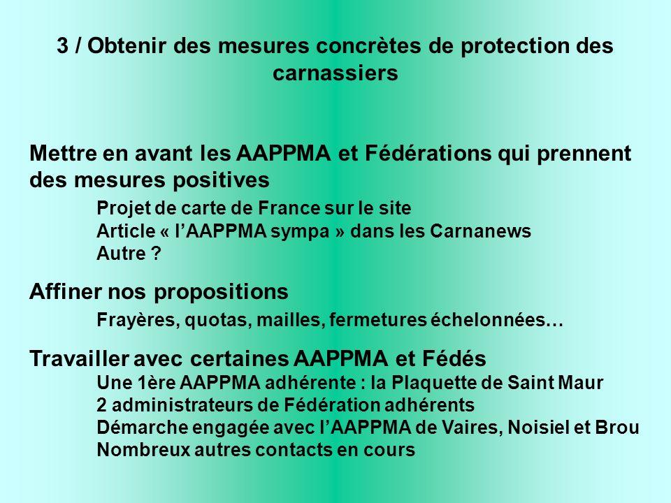 3 / Obtenir des mesures concrètes de protection des carnassiers Mettre en avant les AAPPMA et Fédérations qui prennent des mesures positives Projet de carte de France sur le site Article « lAAPPMA sympa » dans les Carnanews Autre .