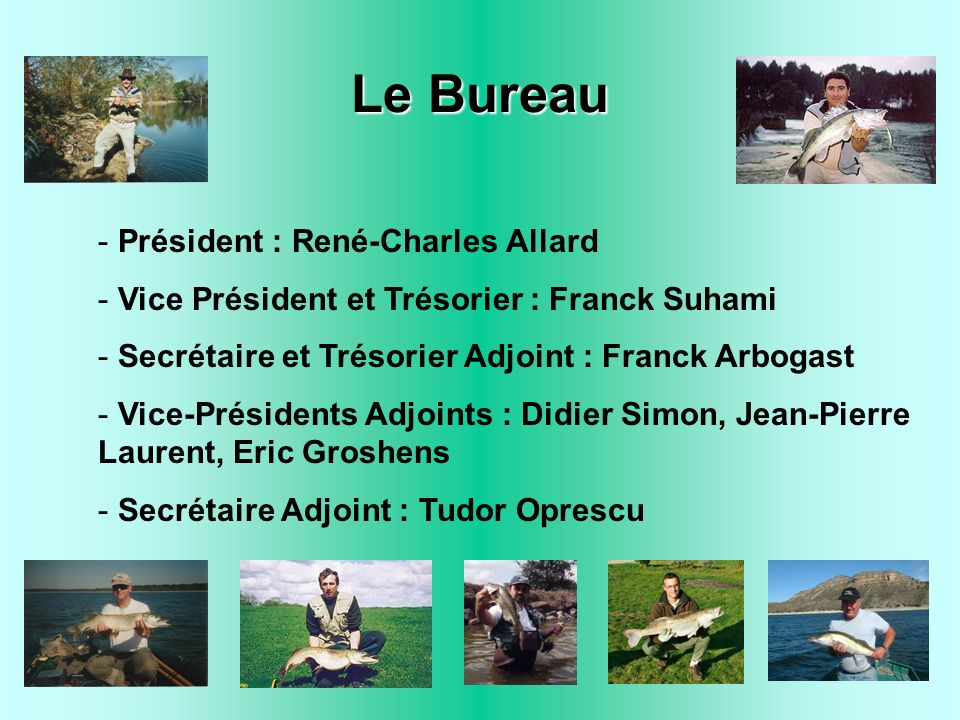 Le Bureau - Président : René-Charles Allard - Vice Président et Trésorier : Franck Suhami - Secrétaire et Trésorier Adjoint : Franck Arbogast - Vice-Présidents Adjoints : Didier Simon, Jean-Pierre Laurent, Eric Groshens - Secrétaire Adjoint : Tudor Oprescu