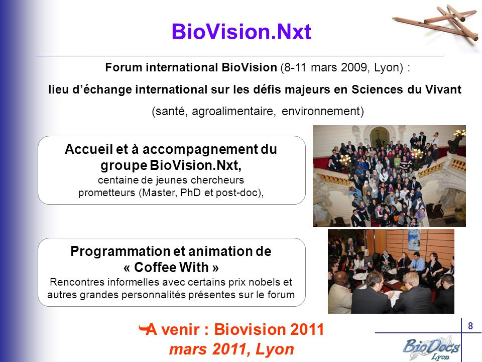 8 BioVision.Nxt Forum international BioVision (8-11 mars 2009, Lyon) : lieu déchange international sur les défis majeurs en Sciences du Vivant (santé,