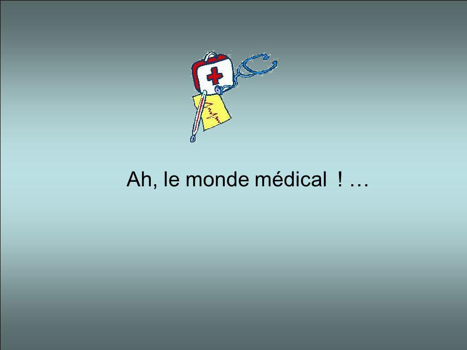 Ah, le monde médical ! …