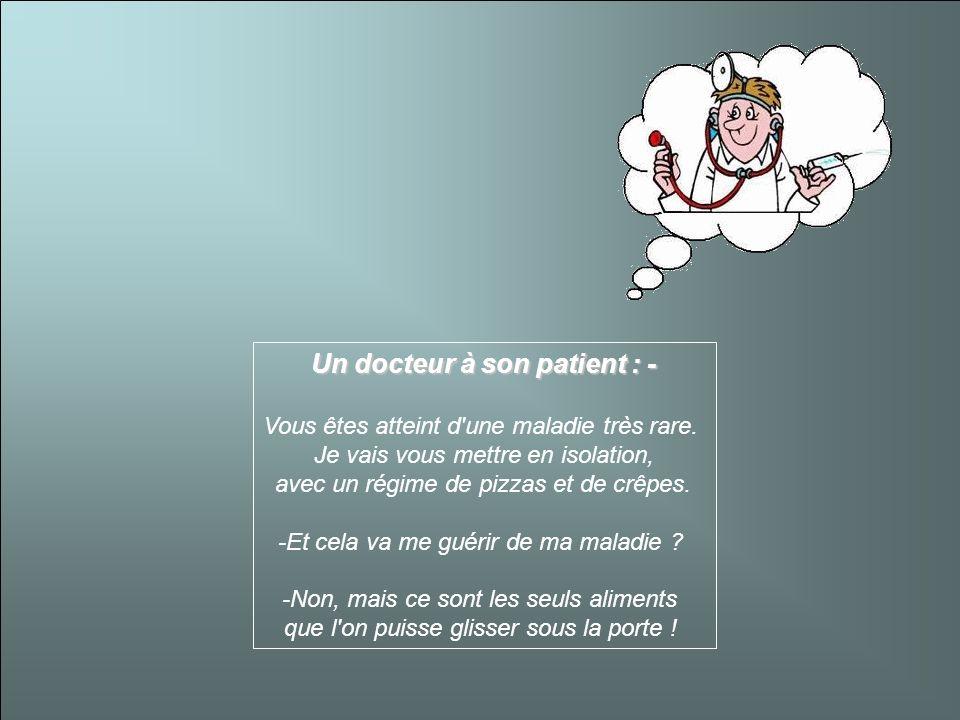 Un docteur à son patient : - Vous êtes atteint d une maladie très rare.