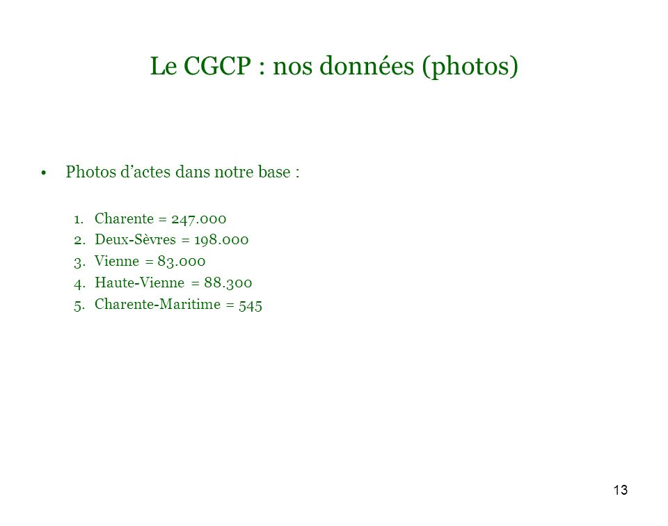 13 Le CGCP : nos données (photos) Photos dactes dans notre base : 1.Charente = 247.000 2.Deux-Sèvres = 198.000 3.Vienne = 83.000 4.Haute-Vienne = 88.300 5.Charente-Maritime = 545