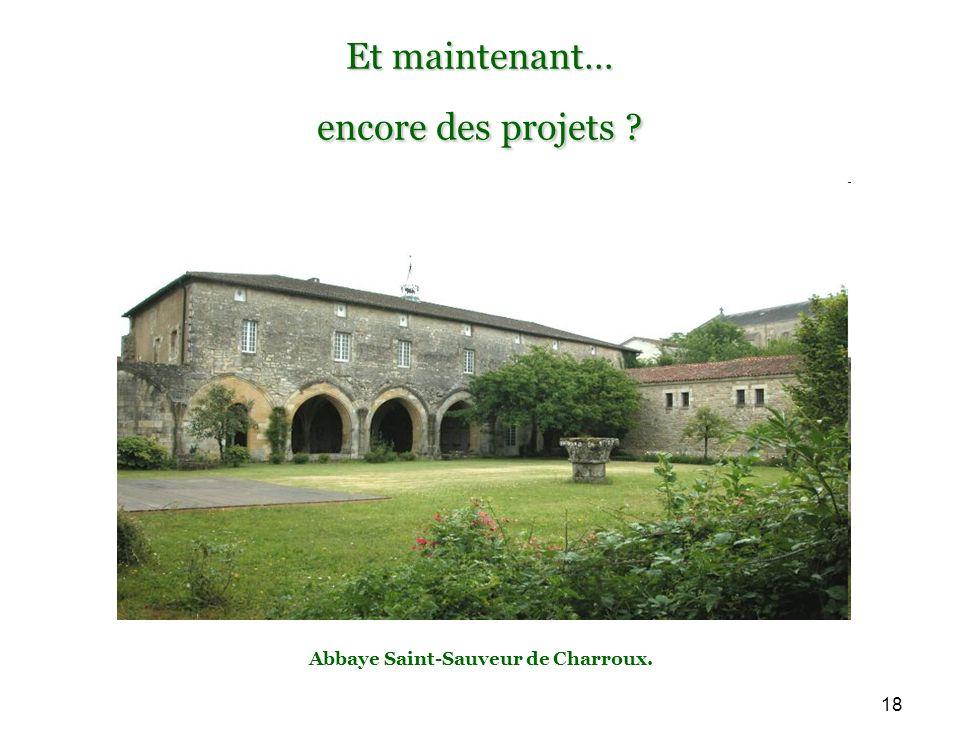 18 Et maintenant… encore des projets Abbaye Saint-Sauveur de Charroux.