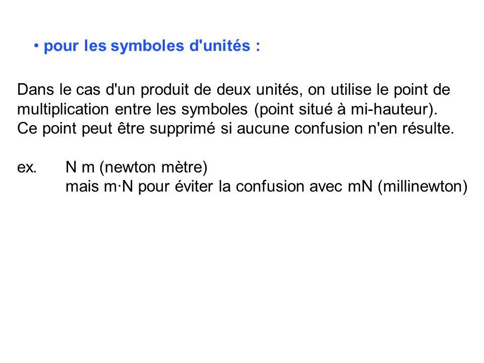 pour les symboles d'unités : Dans le cas d'un produit de deux unités, on utilise le point de multiplication entre les symboles (point situé à mi-haute