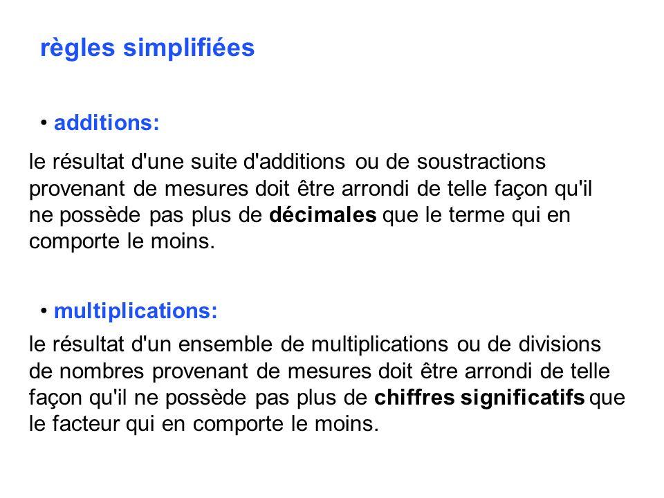 multiplications: le résultat d'un ensemble de multiplications ou de divisions de nombres provenant de mesures doit être arrondi de telle façon qu'il n