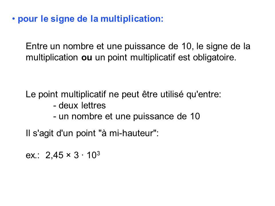 pour le signe de la multiplication: Le point multiplicatif ne peut être utilisé qu'entre: - deux lettres - un nombre et une puissance de 10 Il s'agit