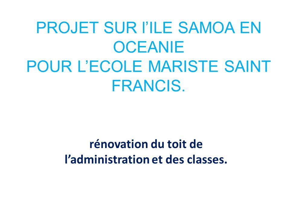 PROJET SUR lILE SAMOA EN OCEANIE POUR LECOLE MARISTE SAINT FRANCIS. rénovation du toit de ladministration et des classes.
