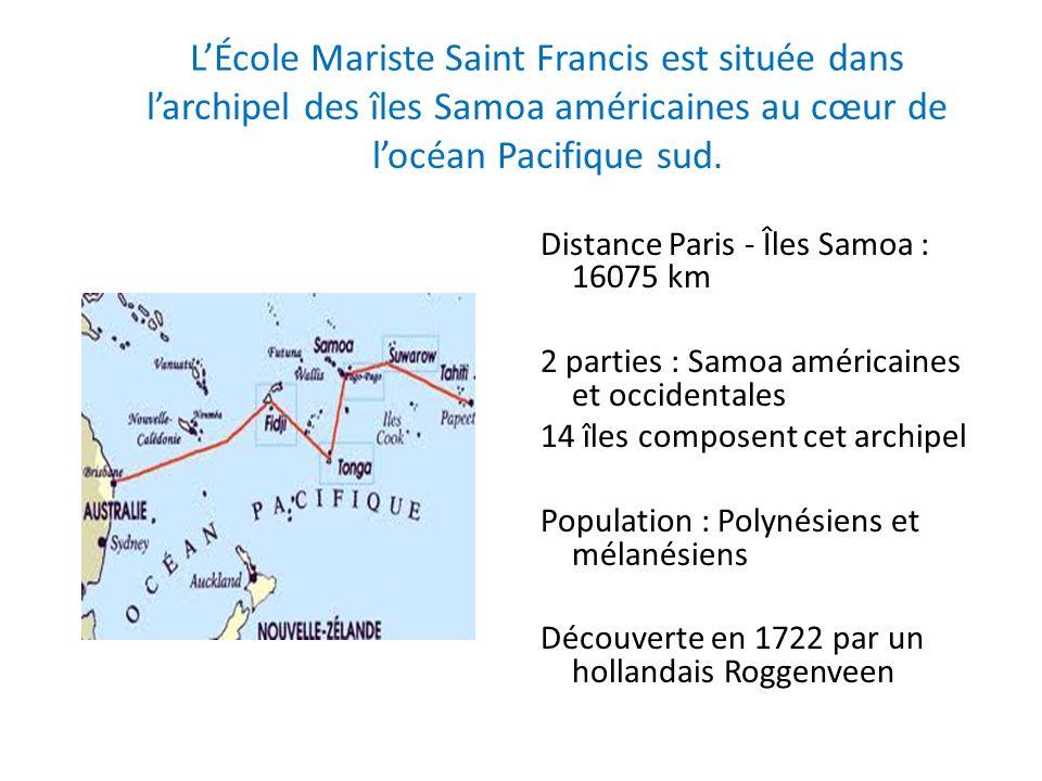 LÉcole Mariste Saint Francis est située dans larchipel des îles Samoa américaines au cœur de locéan Pacifique sud. Distance Paris - Îles Samoa : 16075