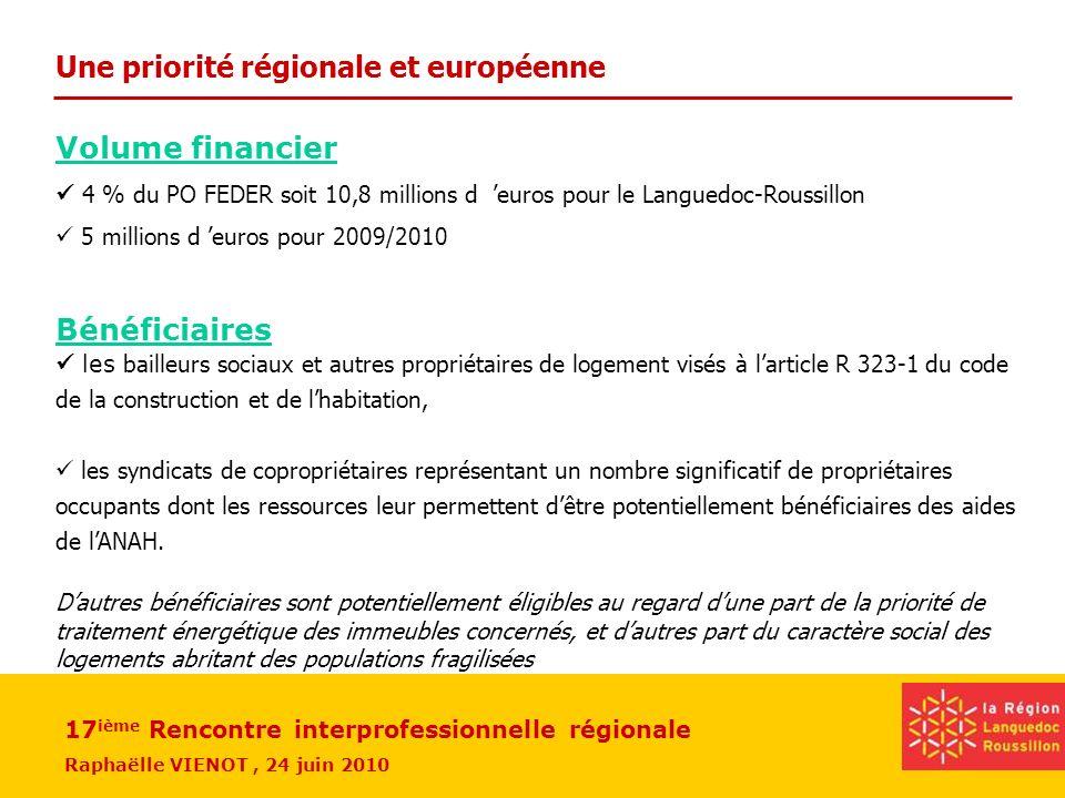 17 ième Rencontre interprofessionnelle régionale Raphaëlle VIENOT, 24 juin 2010 Volume financier 4 % du PO FEDER soit 10,8 millions d euros pour le La