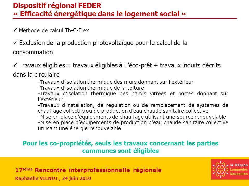 17 ième Rencontre interprofessionnelle régionale Raphaëlle VIENOT, 24 juin 2010 Dispositif régional FEDER « Efficacité énergétique dans le logement social »