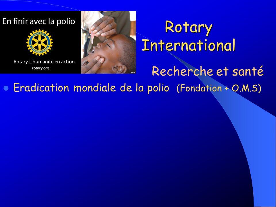 Rotary International Eradication mondiale de la polio (Fondation + O.M.S) Recherche et santé