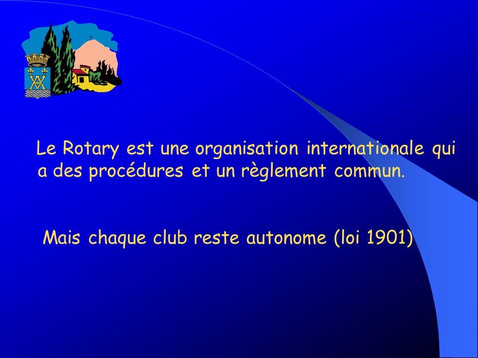 Le Rotary est une organisation internationale qui a des procédures et un règlement commun. Mais chaque club reste autonome (loi 1901)