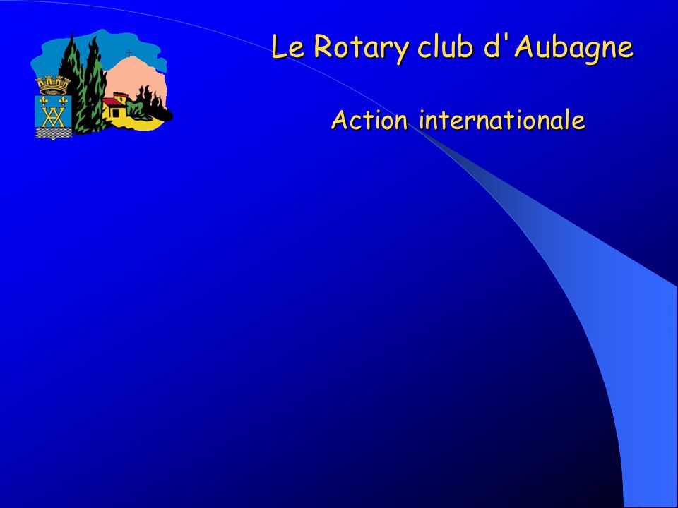 Le Rotary club d'Aubagne Action internationale