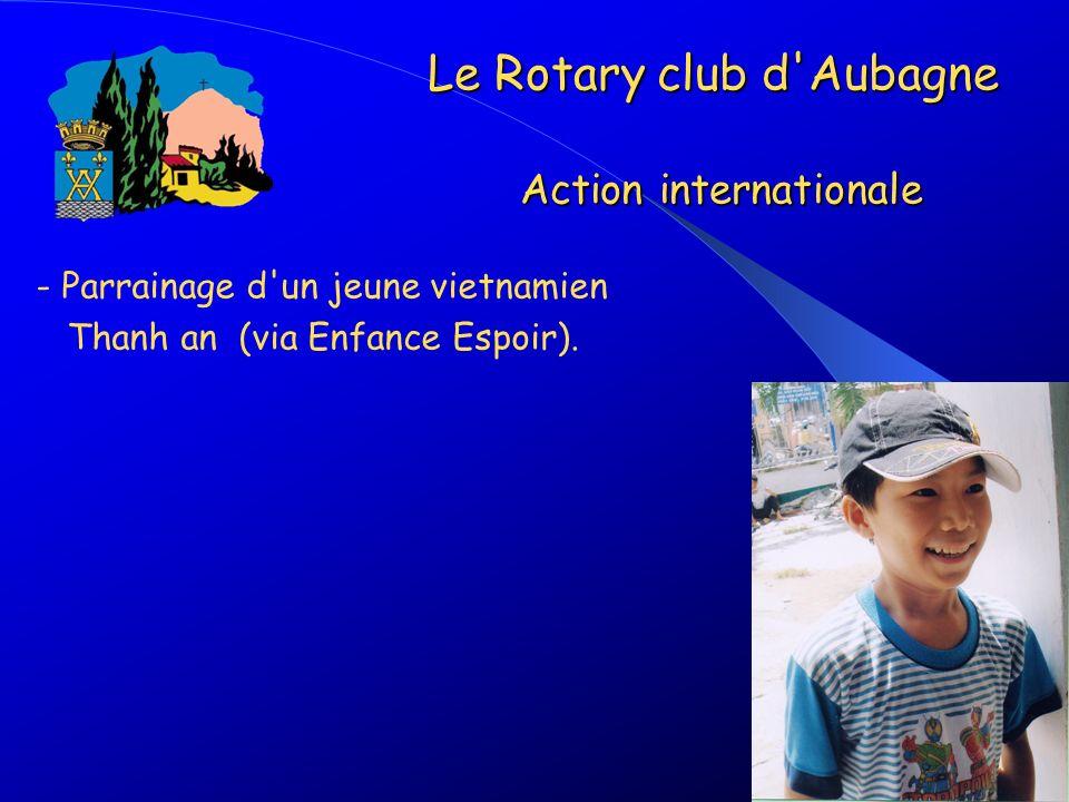 - Parrainage d'un jeune vietnamien Thanh an (via Enfance Espoir). Le Rotary club d'Aubagne Action internationale