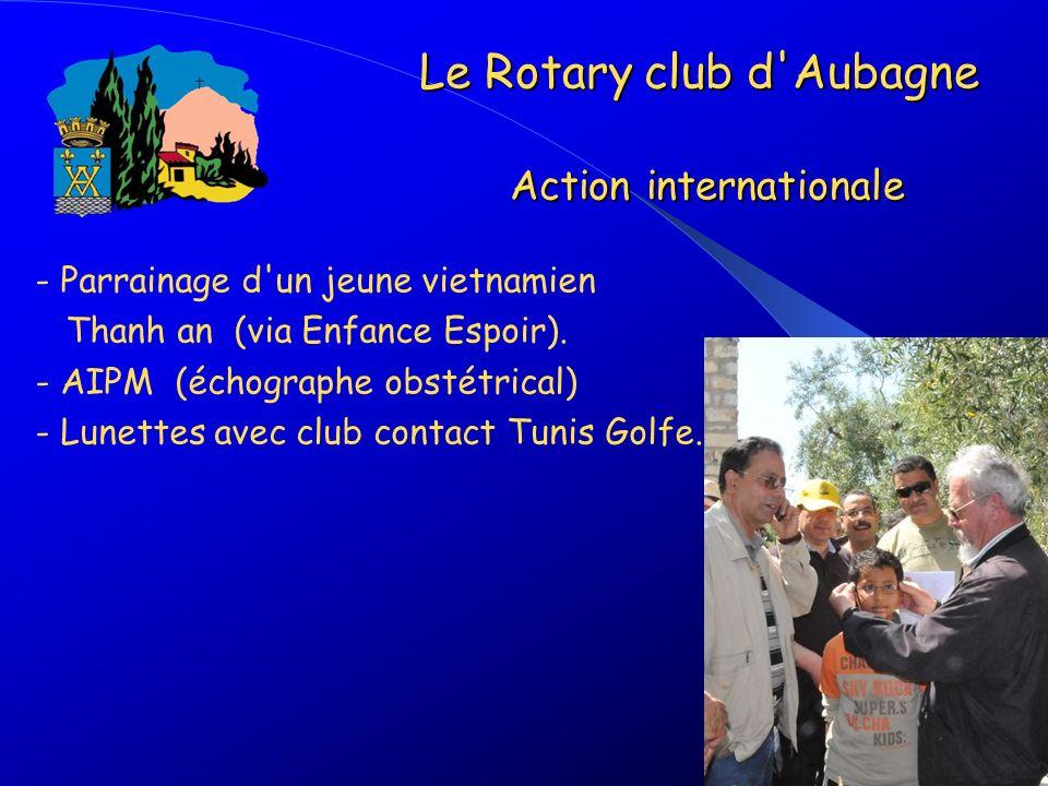 - Parrainage d'un jeune vietnamien Thanh an (via Enfance Espoir). - AIPM (échographe obstétrical) - Lunettes avec club contact Tunis Golfe. Le Rotary