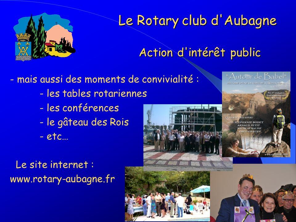 - mais aussi des moments de convivialité : - les tables rotariennes - les conférences - le gâteau des Rois - etc… Le site internet : www.rotary-aubagn