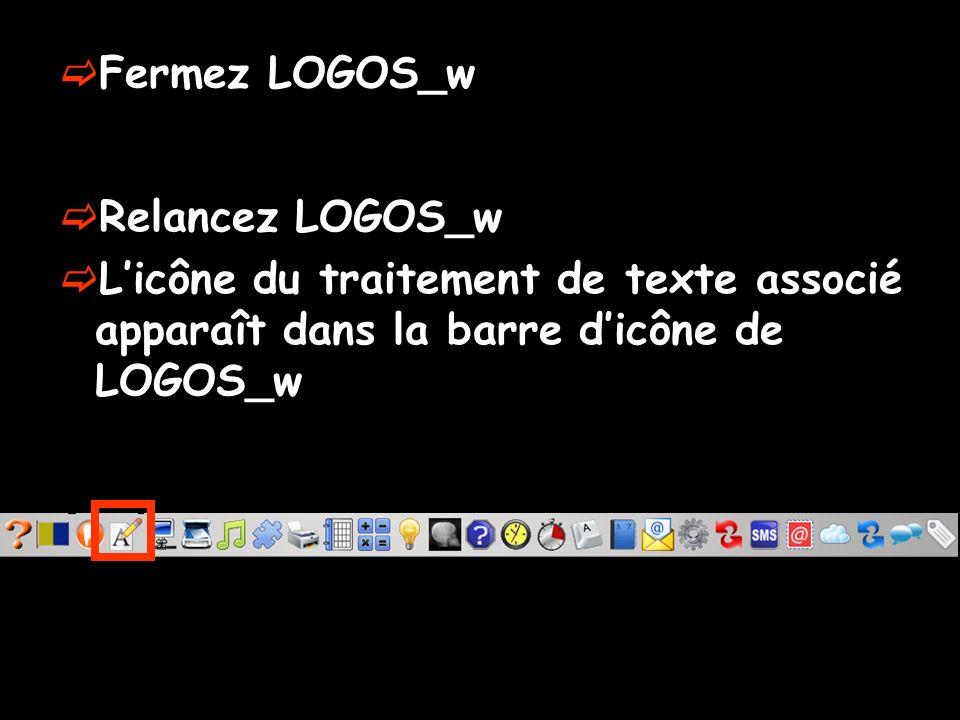 Fermez LOGOS_w Relancez LOGOS_w Licône du traitement de texte associé apparaît dans la barre dicône de LOGOS_w