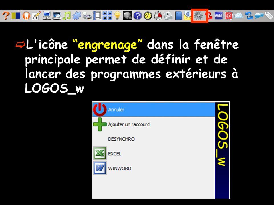 L icône engrenage dans la fenêtre principale permet de définir et de lancer des programmes extérieurs à LOGOS_w