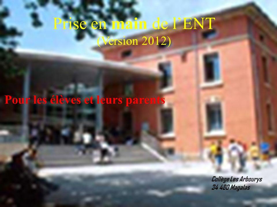 Prise en main de lENT (Version 2012) Pour les élèves et leurs parents Collège Les Arbourys 34 480 Magalas