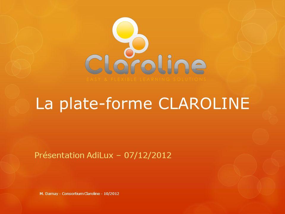 La plate-forme CLAROLINE Présentation AdiLux – 07/12/2012 M. Damay - Consortium Claroline - 10/2012