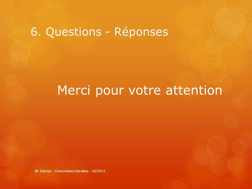 6. Questions - Réponses Merci pour votre attention M. Damay - Consortium Claroline - 10/2012