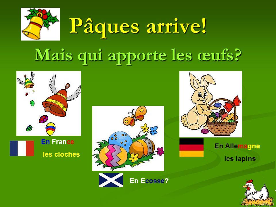 Pâques arrive! Mais qui apporte les œufs? En France les cloches En Allemagne les lapins En Ecosse?