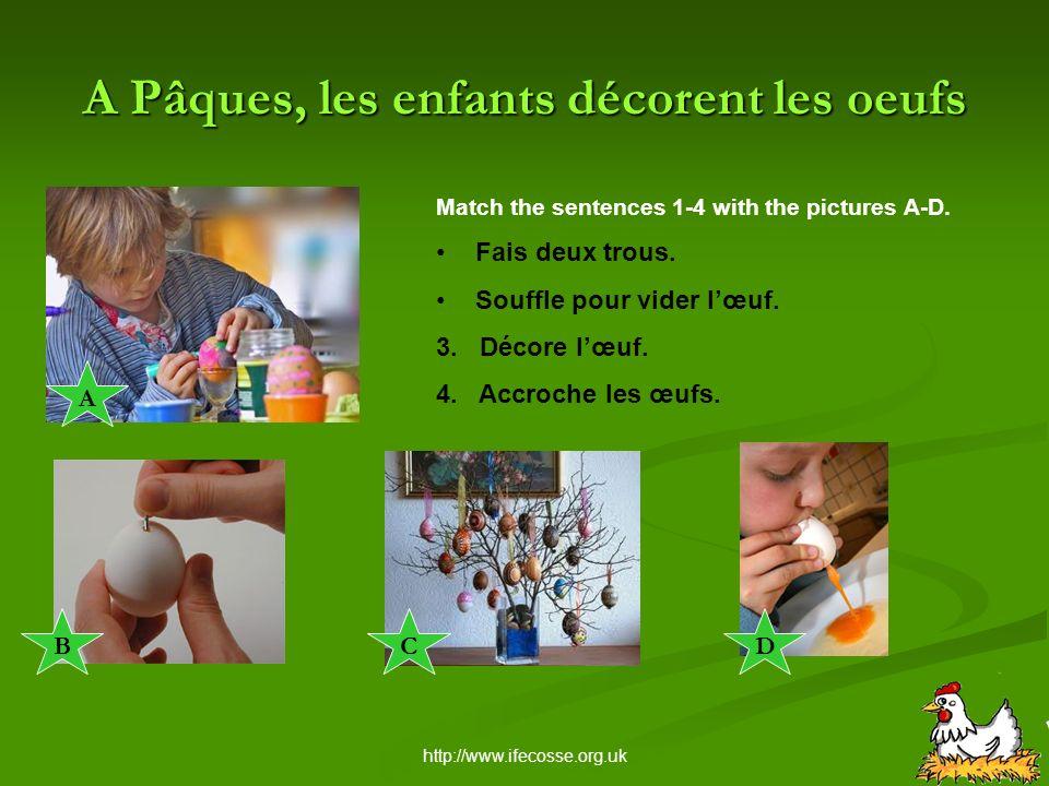 http://www.ifecosse.org.uk A Pâques, les enfants décorent les oeufs Match the sentences 1-4 with the pictures A-D.