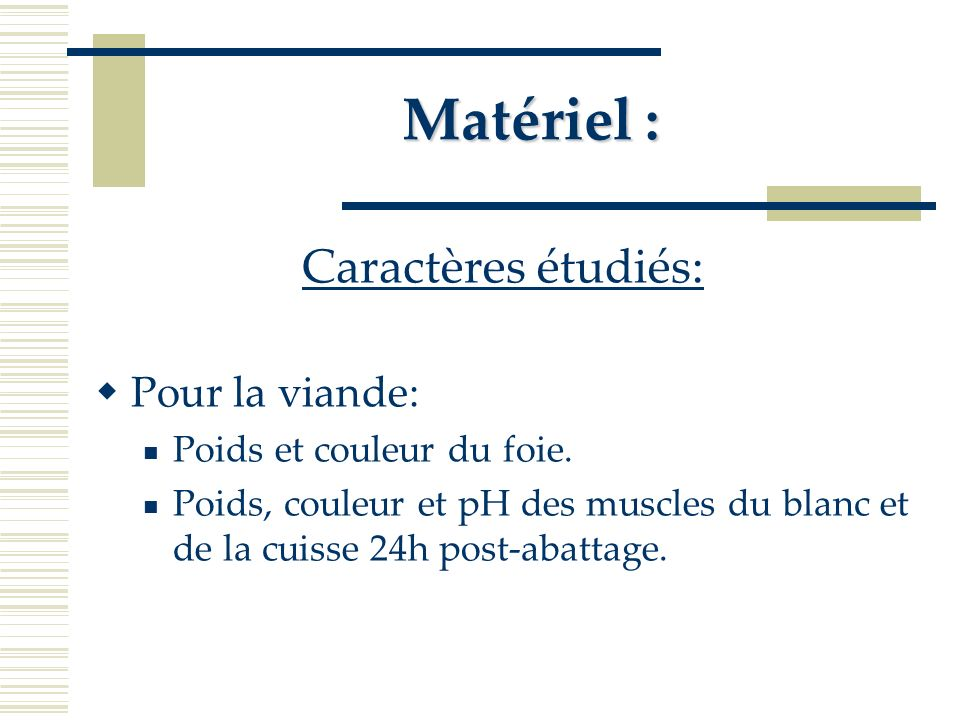 Matériel : Caractères étudiés: Pour les œufs: Poids et taille Épaisseur de la coquille Propriétés organoleptiques