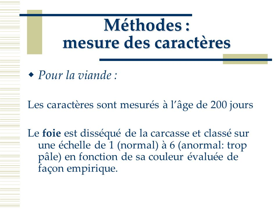 Méthodes : mesure des caractères Pour la viande : Les muscles du blanc et des cuisses sont disséqués et pesés.