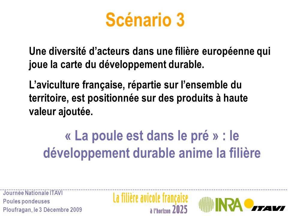 Journée Nationale ITAVI Poules pondeuses Ploufragan, le 3 Décembre 2009 Scénario 3 Une diversité dacteurs dans une filière européenne qui joue la cart
