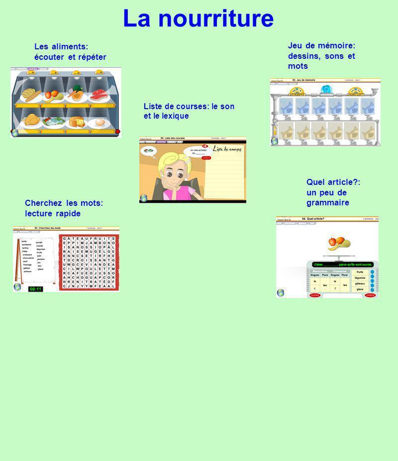 La nourriture Les aliments: écouter et répéter Jeu de mémoire: dessins, sons et mots Cherchez les mots: lecture rapide Quel article?: un peu de grammaire Liste de courses: le son et le lexique