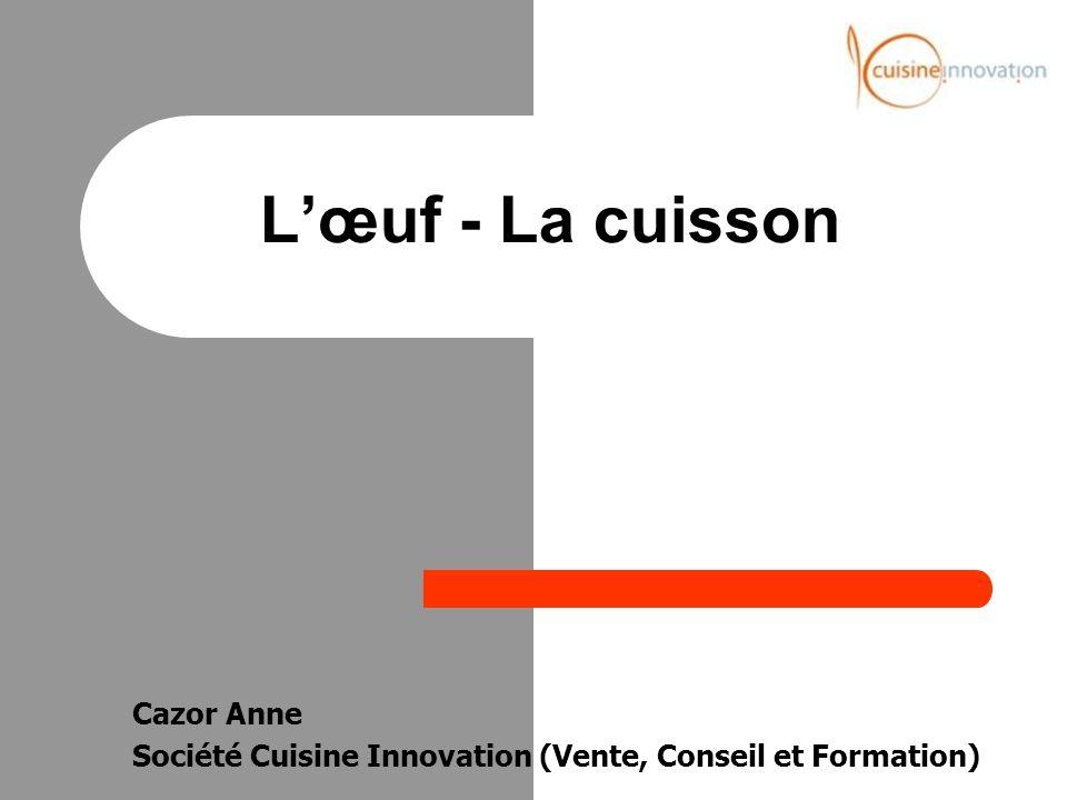 Cazor Anne Société Cuisine Innovation (Vente, Conseil et Formation) Lœuf - La cuisson