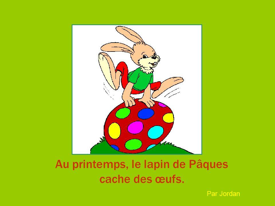 Au printemps, on trouve les œufs cachés par le lapin de Pâques. Par Joséphine