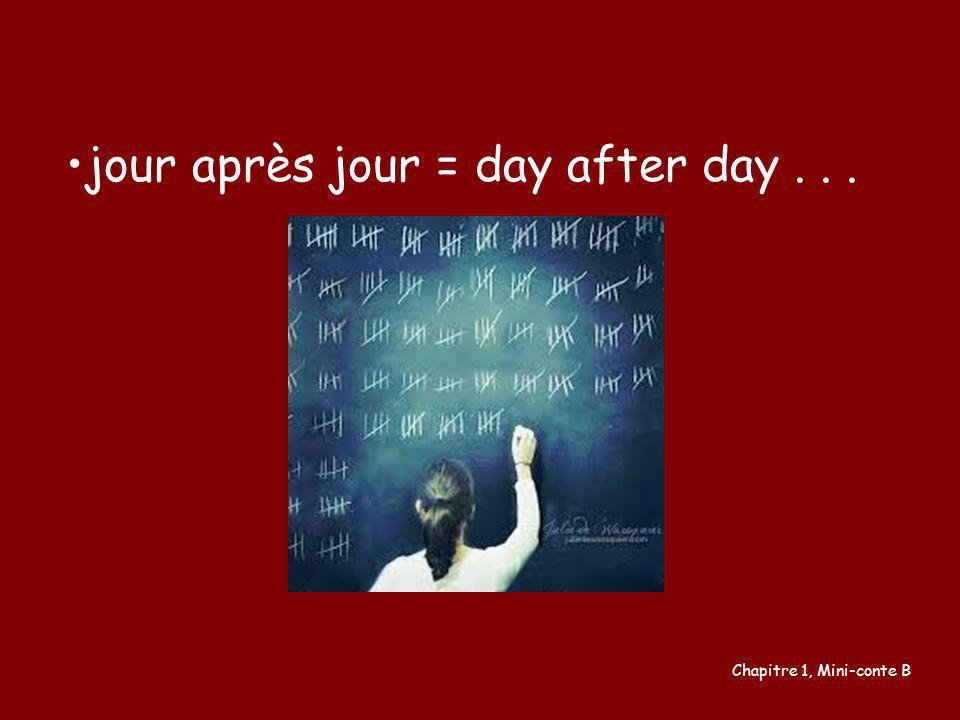 jour après jour = day after day... Chapitre 1, Mini-conte B