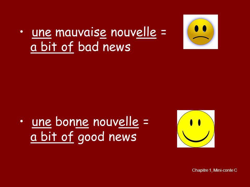 une mauvaise nouvelle = a bit of bad news une bonne nouvelle = a bit of good news