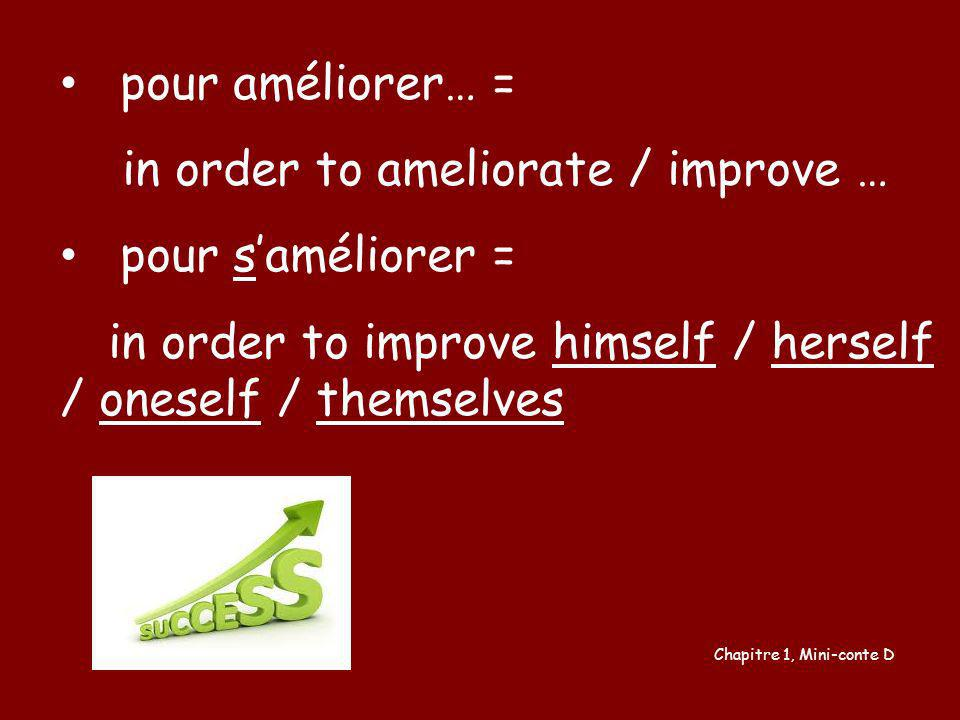 pour améliorer… = in order to ameliorate / improve … pour saméliorer = in order to improve himself / herself / oneself / themselves Chapitre 1, Mini-c