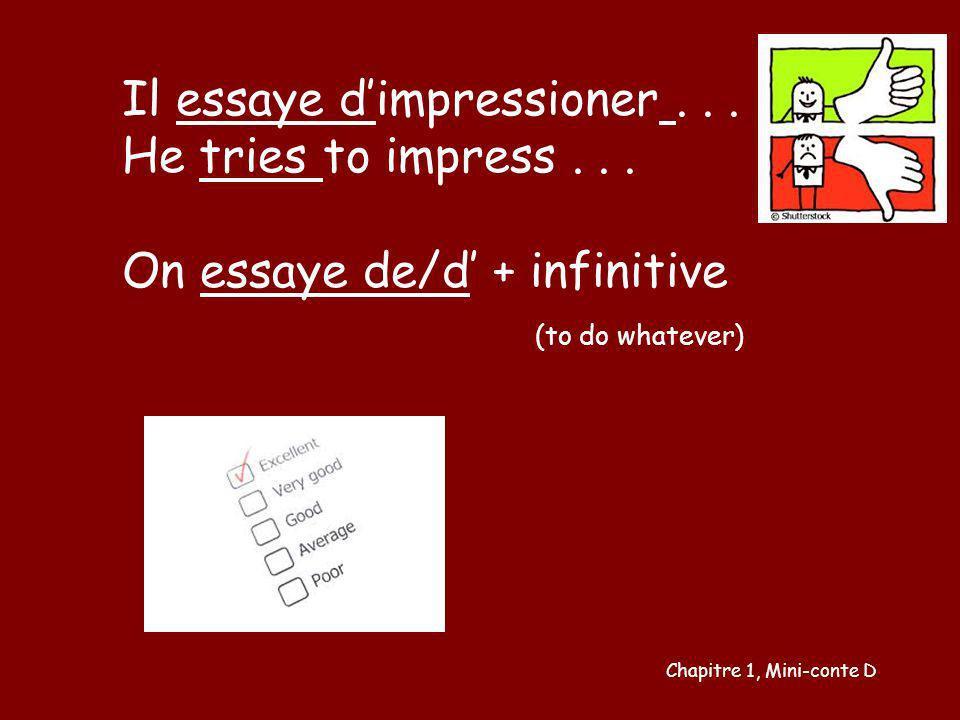 Il essaye dimpressioner... He tries to impress... On essaye de/d + infinitive (to do whatever) Chapitre 1, Mini-conte D