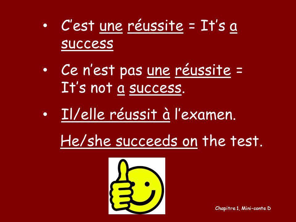 Cest une réussite = Its a success Ce nest pas une réussite = Its not a success. Il/elle réussit à lexamen. He/she succeeds on the test. Chapitre 1, Mi