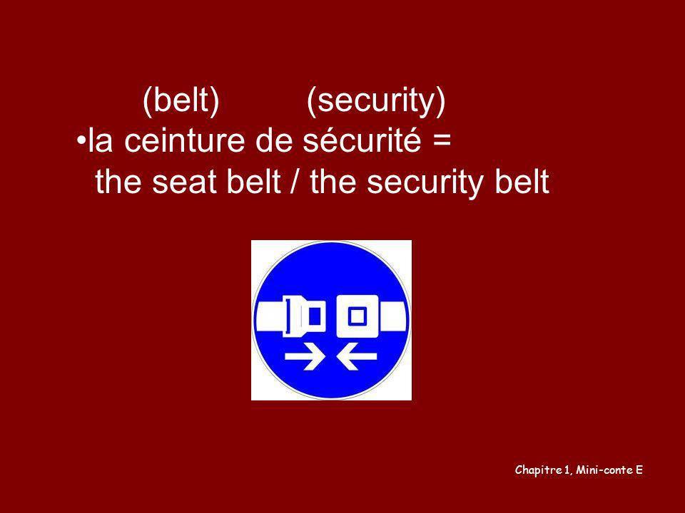 (belt) (security) la ceinture de sécurité = the seat belt / the security belt Chapitre 1, Mini-conte E