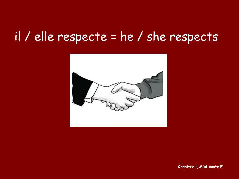 il / elle respecte = he / she respects Chapitre 1, Mini-conte E