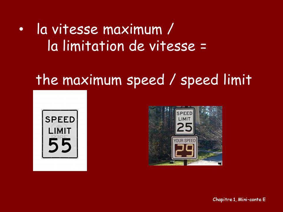 la vitesse maximum / la limitation de vitesse = the maximum speed / speed limit Chapitre 1, Mini-conte E