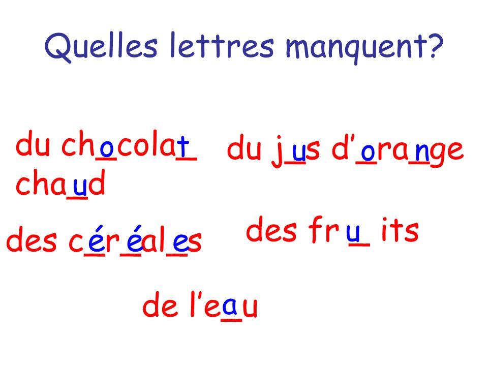 Quelles lettres manquent? du pa _ n du ca _ é du _ ait de la co _ fi _ ure du t _ é un c _ oissa _ t i f l t r n n h