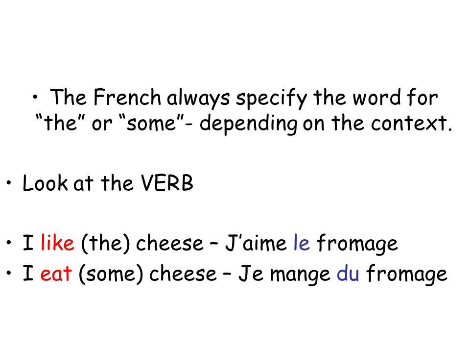 To compare… Jaime le fromage Jaime la viande Jaime les oeufs BUT Je mange du fromage Je mange de la viande Je mange des oeufs