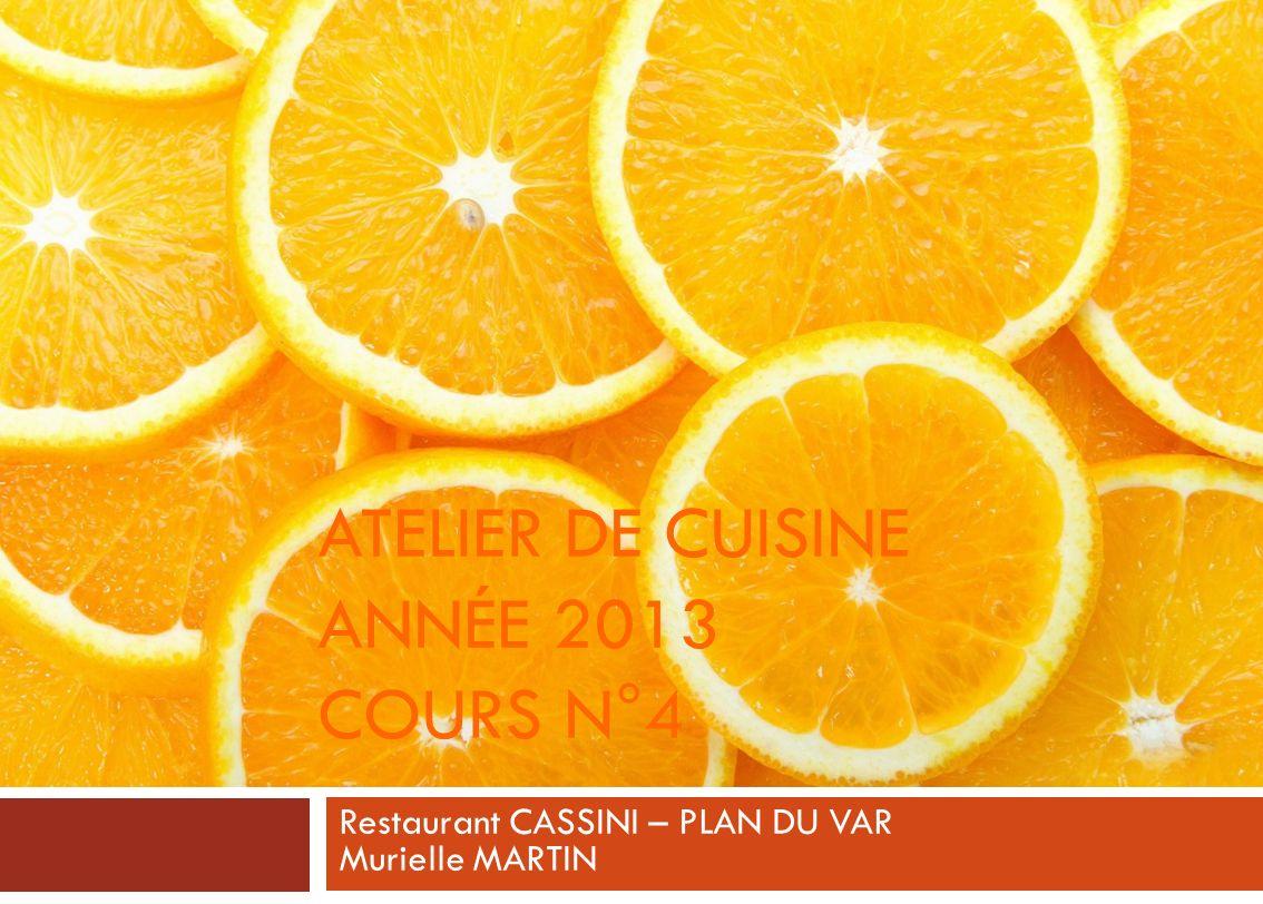 ATELIER DE CUISINE ANNÉE 2013 COURS N°4 Restaurant CASSINI – PLAN DU VAR Murielle MARTIN