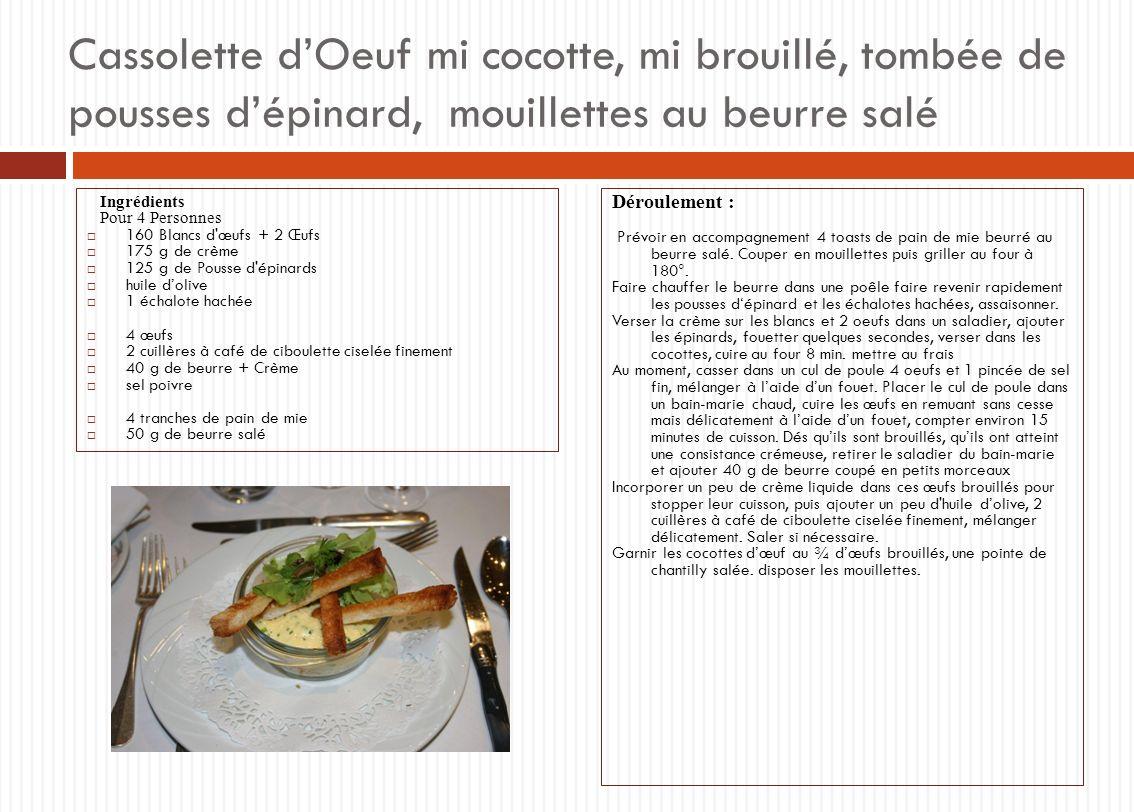 Cassolette dOeuf mi cocotte, mi brouillé, tombée de pousses dépinard, mouillettes au beurre salé Ingrédients Pour 4 Personnes 160 Blancs d'œufs + 2 Œu